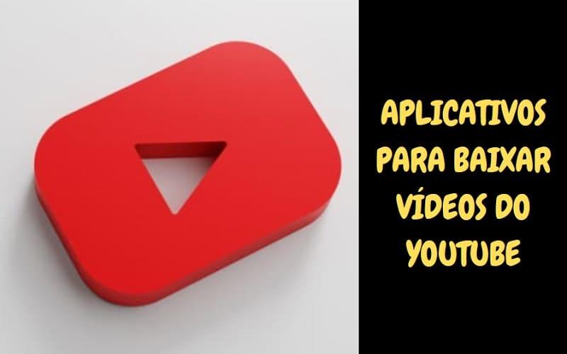 aplicativos para baixar vídeos do Youtube